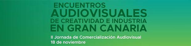 El próximo 18 de noviembre tendrá lugar la 2ª Jornada de Comercialización Audiovisual, dentro de los Encuentros Audiovisuales de Creatividad e Industria en Gran Canaria // CanariasCreativa.com