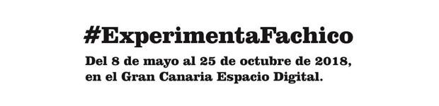El próximo martes 8 de mayo se inaugura #ExperimentaFachico en Gran Canaria Espacio Digital // CanariasCreativa.com