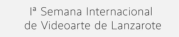La 1ª Semana Internacional de Videoarte de Lanzarote comienza con su proceso de selección internacional y canaria // CanariasCreativa.com